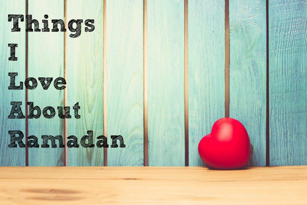 Things I love about Ramadan